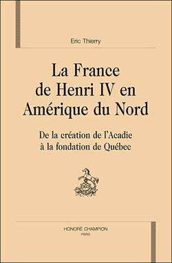 La France de Henry IV en Amérique du Nord