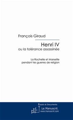 François Giraud | Henry IV ou la tolérence assassinée