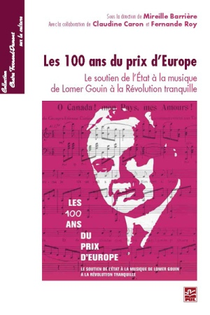 Les 100 ans du prix d'Europe. Le soutien de l'État à la musique de Lomer Gouin à la Révolution tranquille.