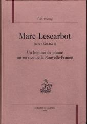 Marc Lescarbot (vers 1570-1641),un homme de plume au service de la Nouvelle-France.