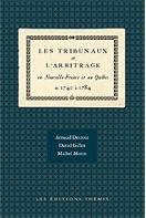 Les Tribunaux et l'arbitrage en Nouvelle-France et au Québec de 1740 à 1784.
